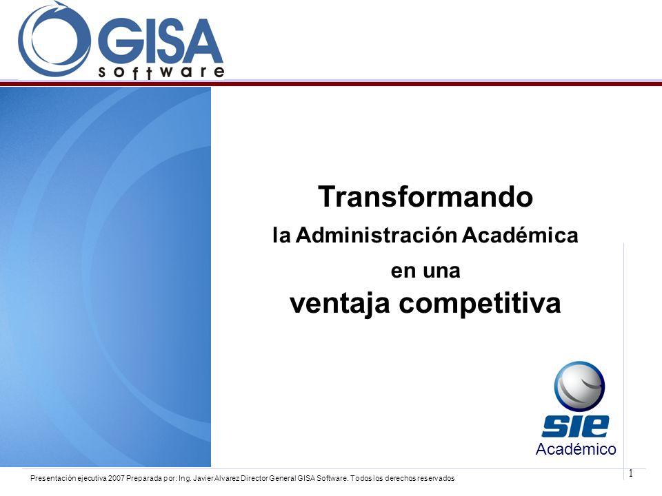 1 Presentación ejecutiva 2007 Preparada por: Ing. Javier Alvarez Director General GISA Software. Todos los derechos reservados Transformando la Admini