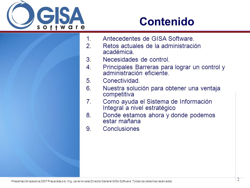 2 Presentación ejecutiva 2007 Preparada por: Ing. Javier Alvarez Director General GISA Software. Todos los derechos reservados Contenido 1.Antecedente