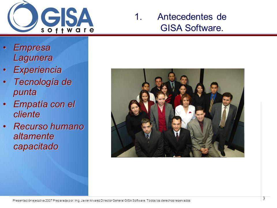 3 Presentación ejecutiva 2007 Preparada por: Ing. Javier Alvarez Director General GISA Software. Todos los derechos reservados 1.Antecedentes de GISA