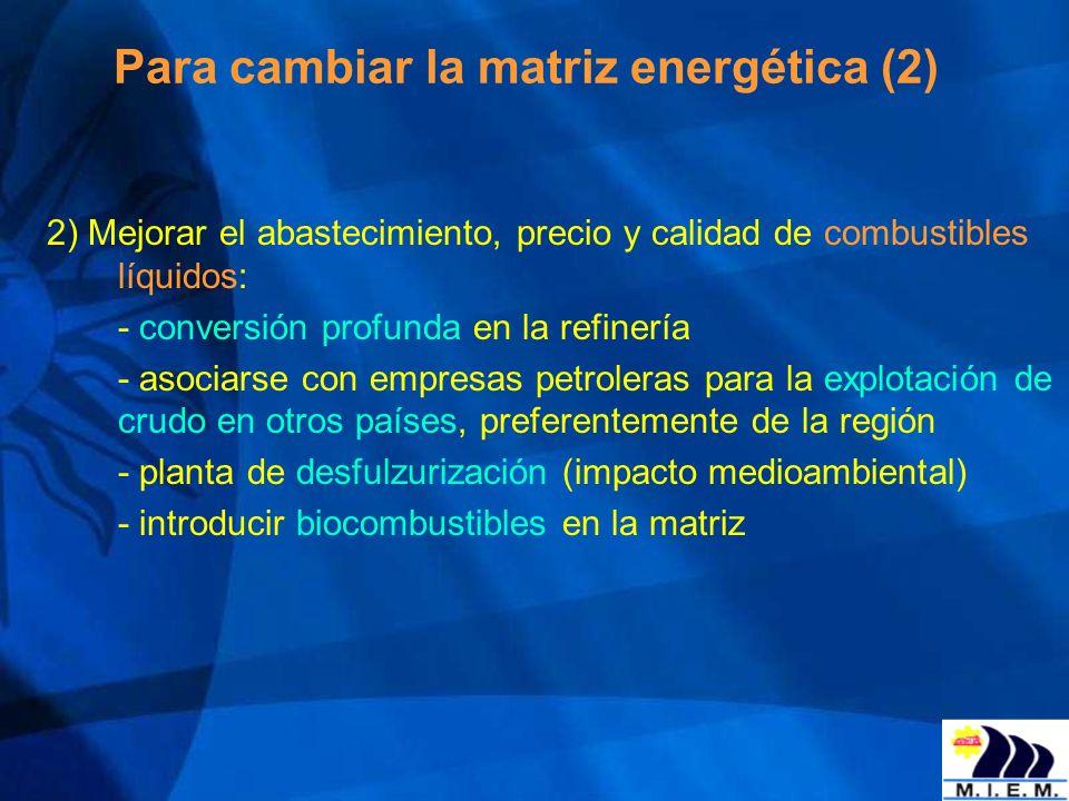 Para cambiar la matriz energética (2) 2) Mejorar el abastecimiento, precio y calidad de combustibles líquidos: - conversión profunda en la refinería -