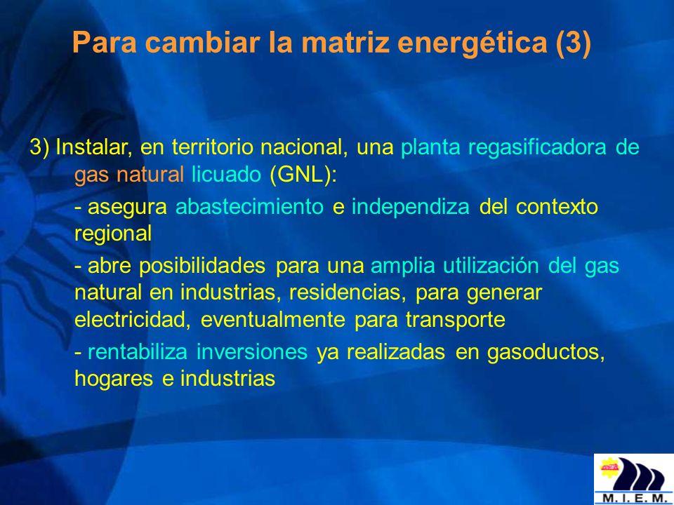Para cambiar la matriz energética (3) 3) Instalar, en territorio nacional, una planta regasificadora de gas natural licuado (GNL): - asegura abastecim
