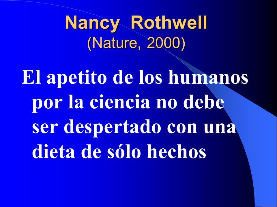 Nancy Rothwell (Nature, 2000) El apetito de los humanos por la ciencia no debe ser despertado con una dieta de sólo hechos
