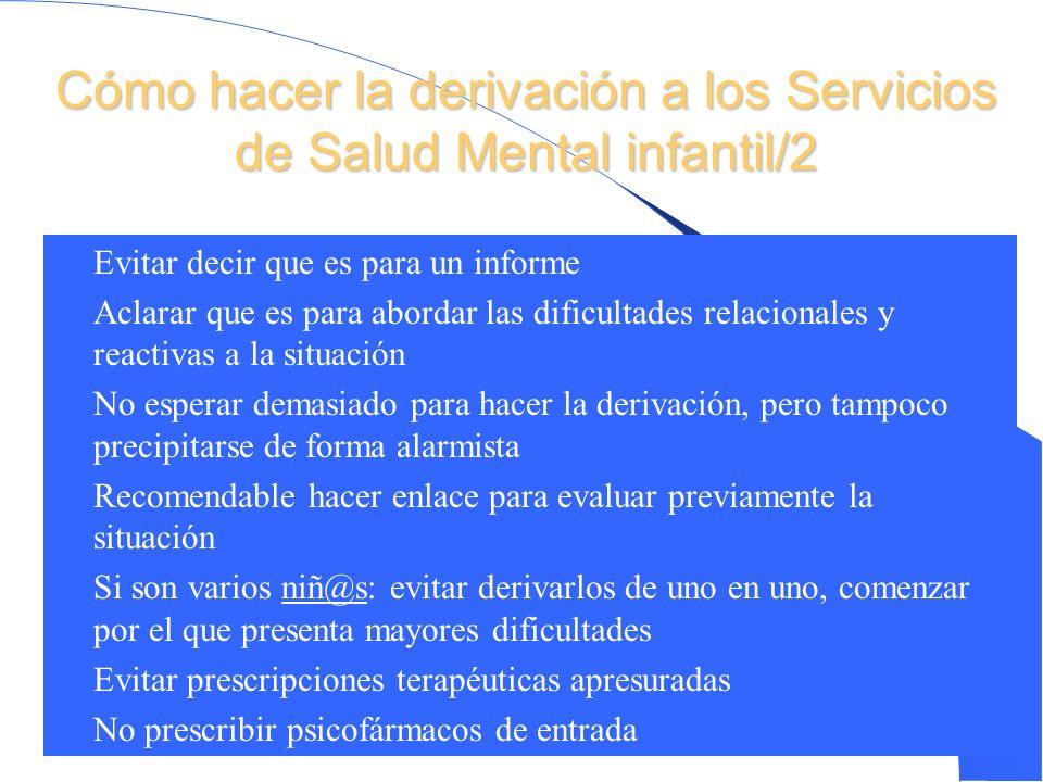 Criterios derivación Atención Primaria a salud Mental Infancia Evaluar cada síntoma en su contexto, pues la etapa de desarrollo condiciona lo normal y