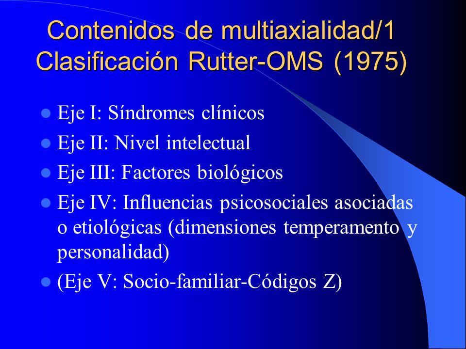 Los orígenes de la multiaxialidad/2 Críticas a la uniaxialidad de sistemas clasificación de Trastornos mentales en la infancia: – Wing (1970) en UK – Essen Müller (1971) en Suecia – Helmchem (1971) en Alemania Alternativas formuladas: – Rutter-OMS (1975) – CAB (1976) en Francia – Serie DSM (1980) USA
