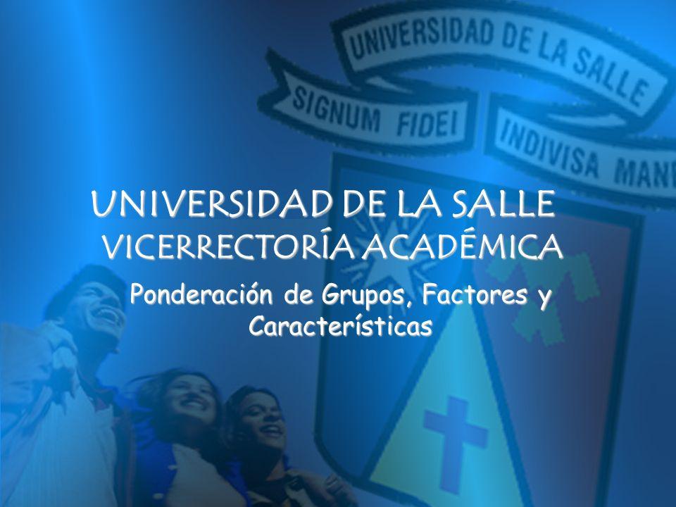 UNIVERSIDAD DE LA SALLE VICERRECTORÍA ACADÉMICA Ponderación de Grupos, Factores y Características
