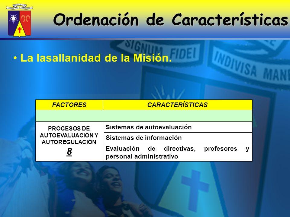 CARACTERÍSTICASFACTORES Evaluación de directivas, profesores y personal administrativo Sistemas de información Sistemas de autoevaluación PROCESOS DE AUTOEVALUACIÓN Y AUTOREGULACIÓN 8 La lasallanidad de la Misión.