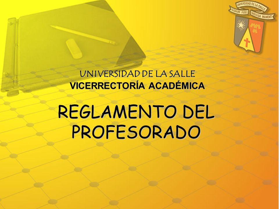 UNIVERSIDAD DE LA SALLE VICERRECTORÍA ACADÉMICA REGLAMENTO DEL PROFESORADO