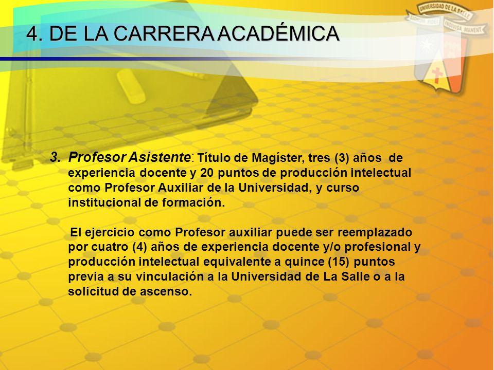 4. DE LA CARRERA ACADÉMICA 3.Profesor Asistente: Título de Magíster, tres (3) años de experiencia docente y 20 puntos de producción intelectual como P