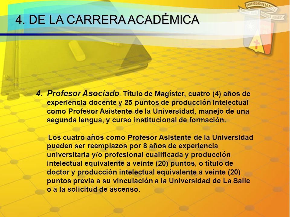 4. DE LA CARRERA ACADÉMICA 4.Profesor Asociado: Título de Magíster, cuatro (4) años de experiencia docente y 25 puntos de producción intelectual como