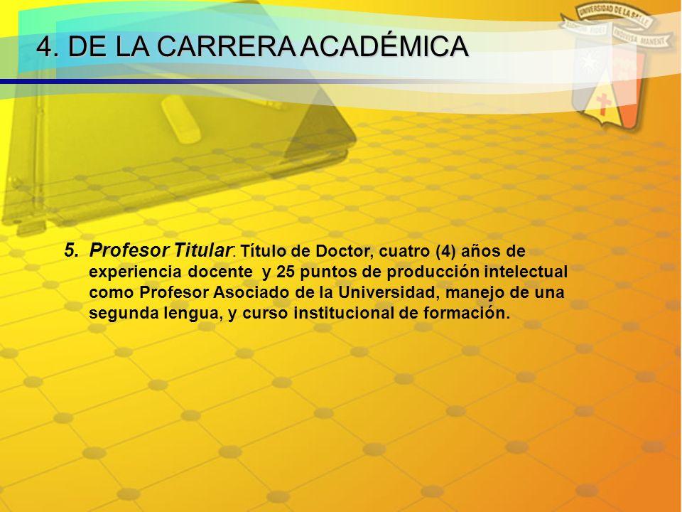 4. DE LA CARRERA ACADÉMICA 5.Profesor Titular: Título de Doctor, cuatro (4) años de experiencia docente y 25 puntos de producción intelectual como Pro