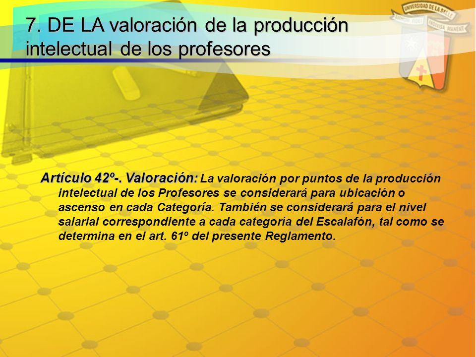 7.DE LA valoración de la producción intelectual de los profesores Artículo 42º-.