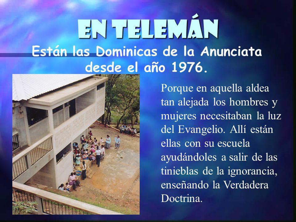 En Telemán Están las Dominicas de la Anunciata desde el año 1976. Porque en aquella aldea tan alejada los hombres y mujeres necesitaban la luz del Eva