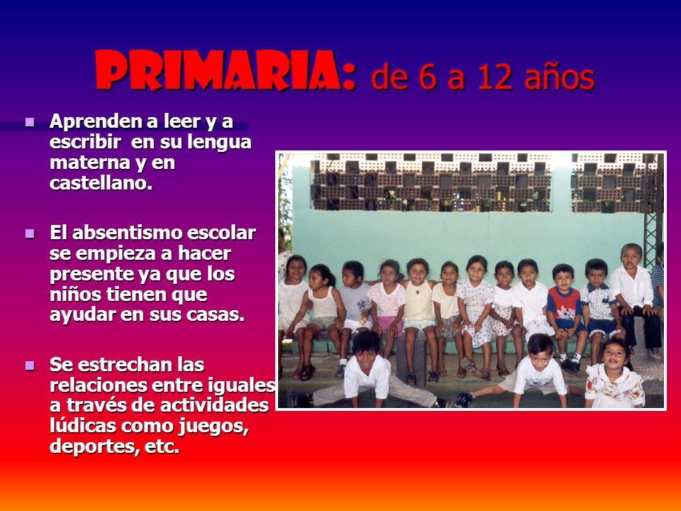 Primaria: de 6 a 12 años Primaria: de 6 a 12 años Aprenden a leer y a escribir en su lengua materna y en castellano. Aprenden a leer y a escribir en s