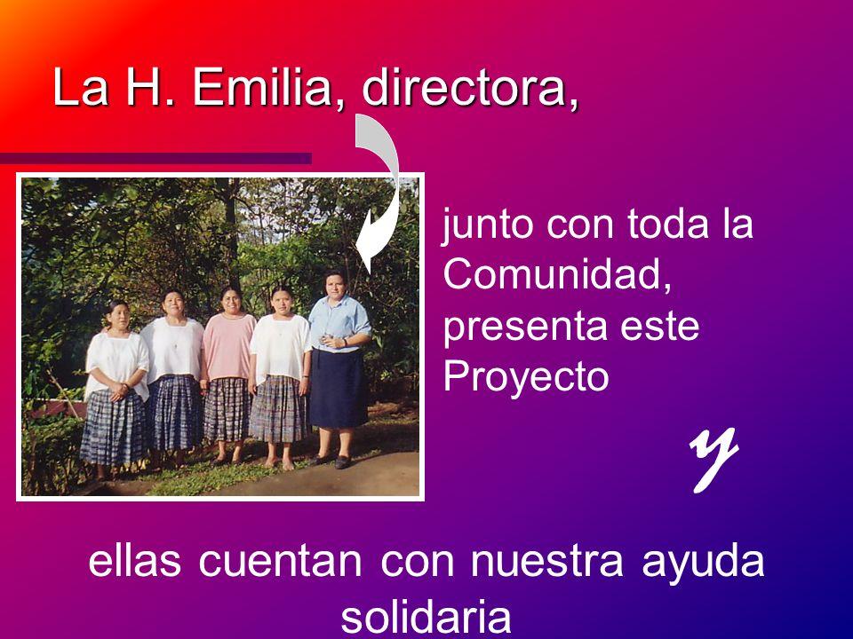 La H. Emilia, directora, ellas cuentan con nuestra ayuda solidaria junto con toda la Comunidad, presenta este Proyecto y
