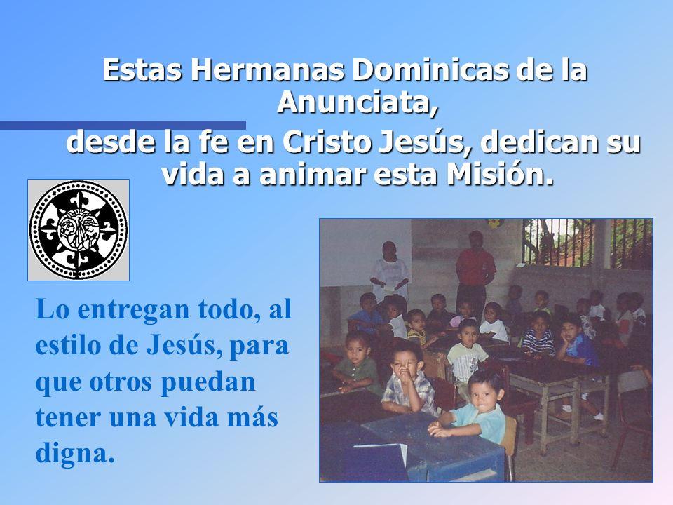 Estas Hermanas Dominicas de la Anunciata, desde la fe en Cristo Jesús, dedican su vida a animar esta Misión. desde la fe en Cristo Jesús, dedican su v