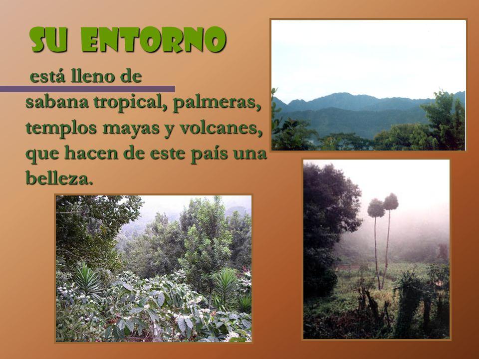 Su entorno está lleno de está lleno de sabana tropical, palmeras, templos mayas y volcanes, que hacen de este país una belleza.