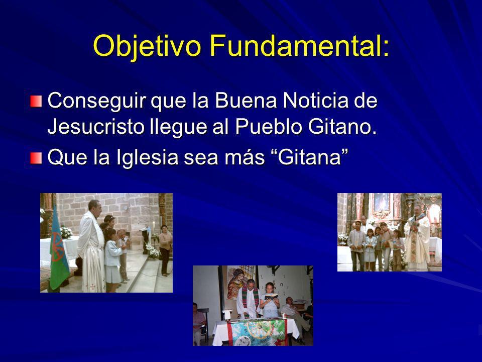 Objetivo Fundamental: Conseguir que la Buena Noticia de Jesucristo llegue al Pueblo Gitano.