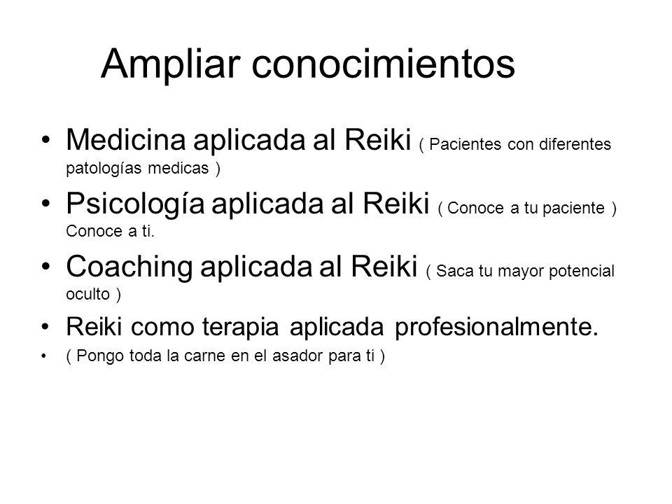 Ampliar conocimientos Medicina aplicada al Reiki ( Pacientes con diferentes patologías medicas ) Psicología aplicada al Reiki ( Conoce a tu paciente )