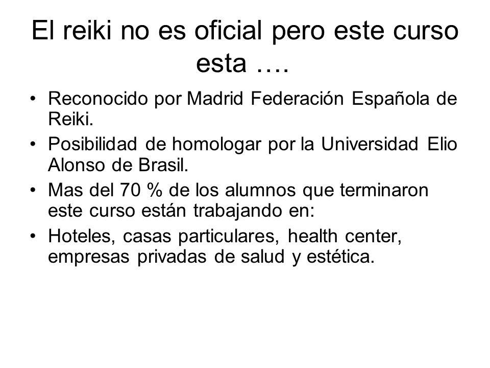 El reiki no es oficial pero este curso esta …. Reconocido por Madrid Federación Española de Reiki. Posibilidad de homologar por la Universidad Elio Al