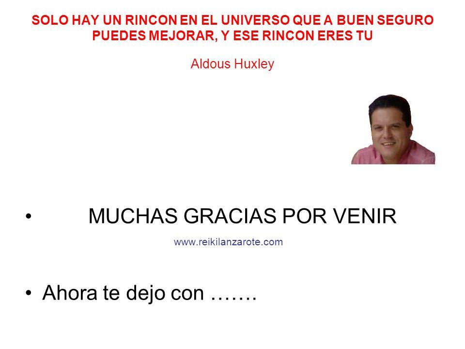 SOLO HAY UN RINCON EN EL UNIVERSO QUE A BUEN SEGURO PUEDES MEJORAR, Y ESE RINCON ERES TU Aldous Huxley MUCHAS GRACIAS POR VENIR www.reikilanzarote.com