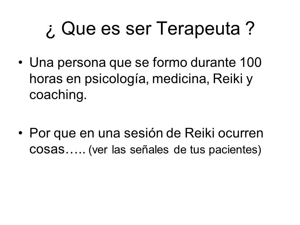 ¿ Que es ser Terapeuta ? Una persona que se formo durante 100 horas en psicología, medicina, Reiki y coaching. Por que en una sesión de Reiki ocurren