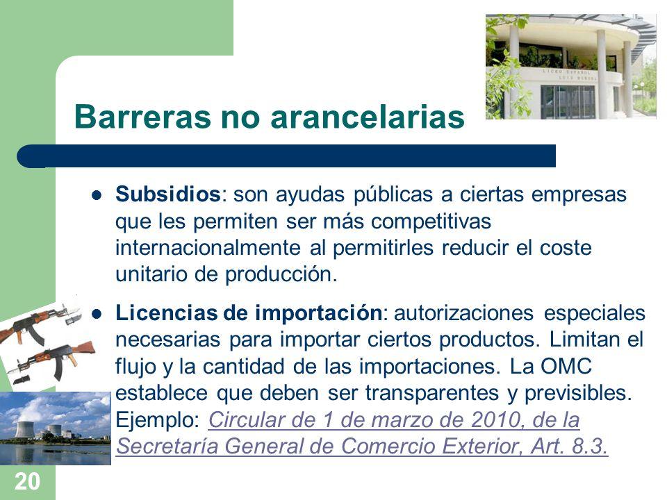 20 Barreras no arancelarias Subsidios: son ayudas públicas a ciertas empresas que les permiten ser más competitivas internacionalmente al permitirles