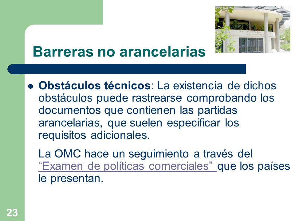 23 Barreras no arancelarias Obstáculos técnicos: La existencia de dichos obstáculos puede rastrearse comprobando los documentos que contienen las part