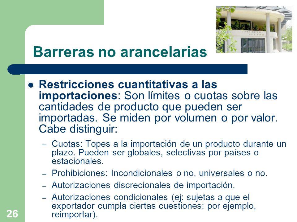 26 Barreras no arancelarias Restricciones cuantitativas a las importaciones: Son límites o cuotas sobre las cantidades de producto que pueden ser impo