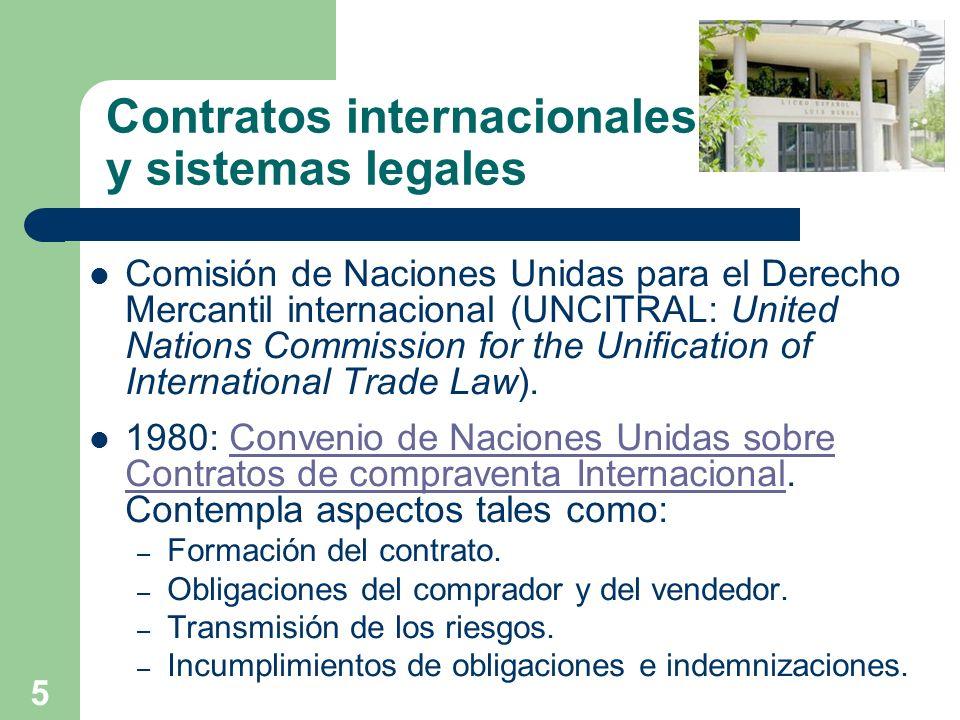 6 Contratos internacionales y sistemas legales Principios básicos de la contratación internacional: Los contratos se regirán por: – El libre pacto entre las partes.