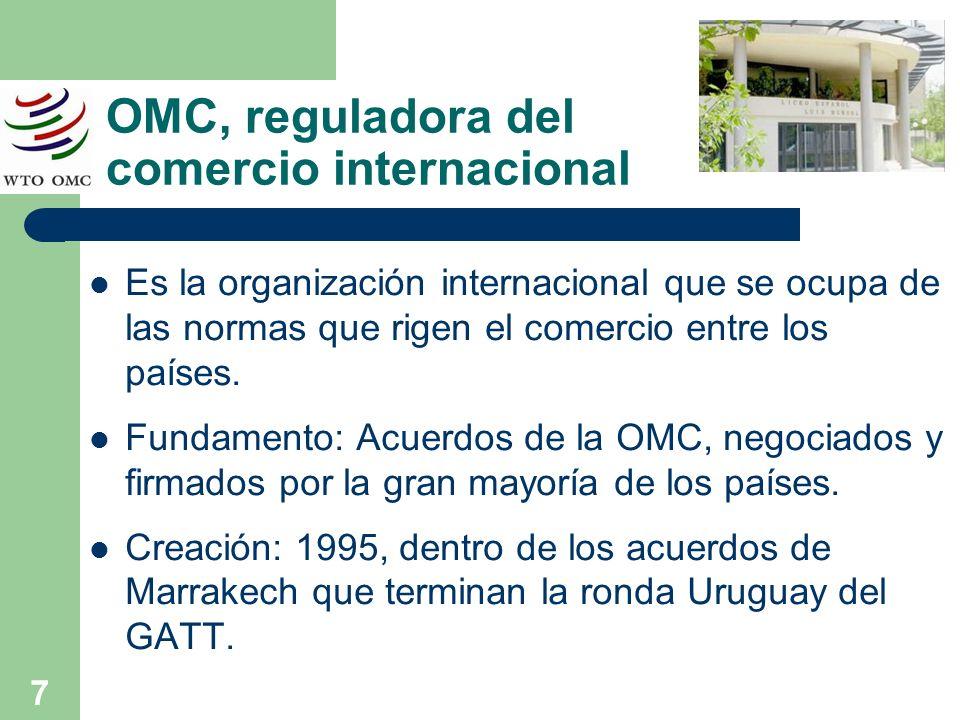 7 OMC, reguladora del comercio internacional Es la organización internacional que se ocupa de las normas que rigen el comercio entre los países. Funda