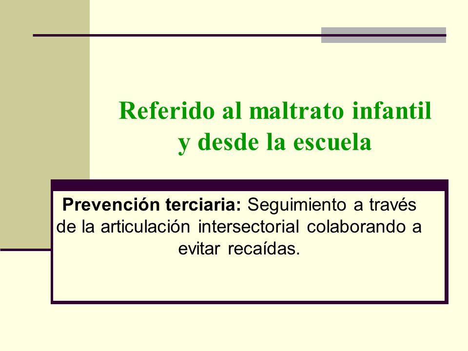 Referido al maltrato infantil y desde la escuela Prevención terciaria: Seguimiento a través de la articulación intersectorial colaborando a evitar rec