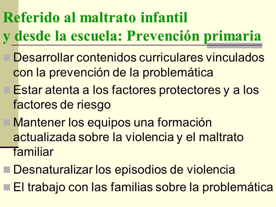 Referido al maltrato infantil y desde la escuela: Prevención primaria Desarrollar contenidos curriculares vinculados con la prevención de la problemát