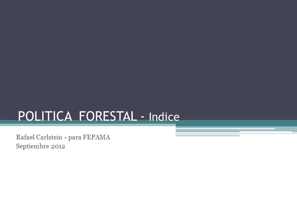 POLITICA FORESTAL - Indice Rafael Carlstein - para FEPAMA Septiembre 2012
