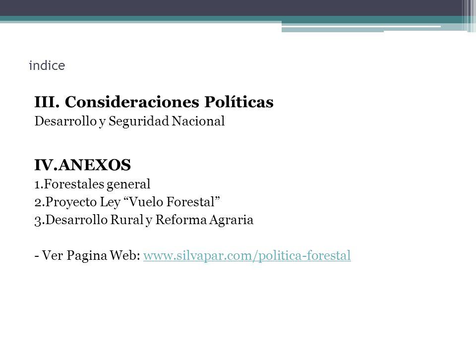 indice III. Consideraciones Políticas Desarrollo y Seguridad Nacional IV.ANEXOS 1.Forestales general 2.Proyecto Ley Vuelo Forestal 3.Desarrollo Rural