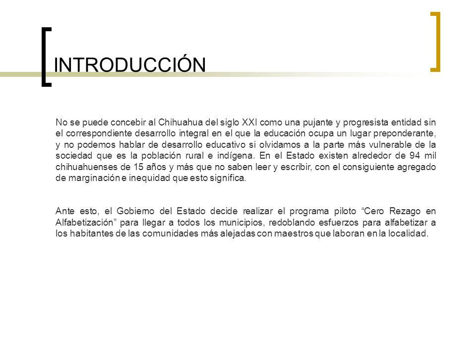 INTRODUCCIÓN No se puede concebir al Chihuahua del siglo XXI como una pujante y progresista entidad sin el correspondiente desarrollo integral en el q