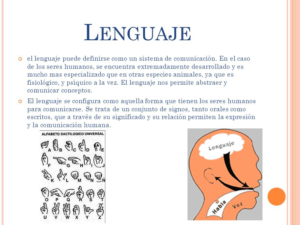 L ENGUAJE el lenguaje puede definirse como un sistema de comunicación. En el caso de los seres humanos, se encuentra extremadamente desarrollado y es