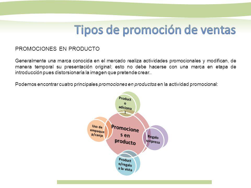 PROMOCIONES EN PRODUCTO Generalmente una marca conocida en el mercado realiza actividades promocionales y modifican, de manera temporal su presentació