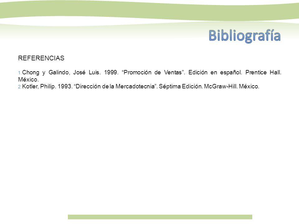 REFERENCIAS 1. Chong y Galindo, José Luis. 1999. Promoción de Ventas. Edición en español. Prentice Hall. México. 2. Kotler, Philip. 1993. Dirección de