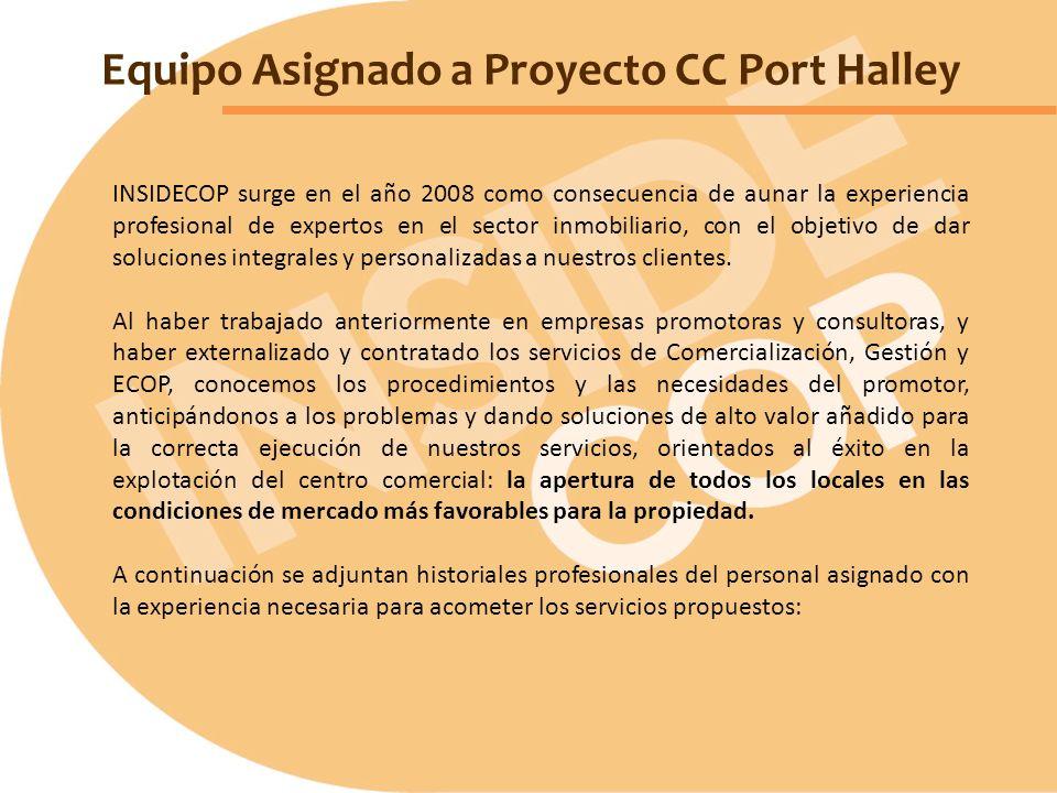 Equipo Asignado a Proyecto CC Port Halley INSIDECOP surge en el año 2008 como consecuencia de aunar la experiencia profesional de expertos en el secto