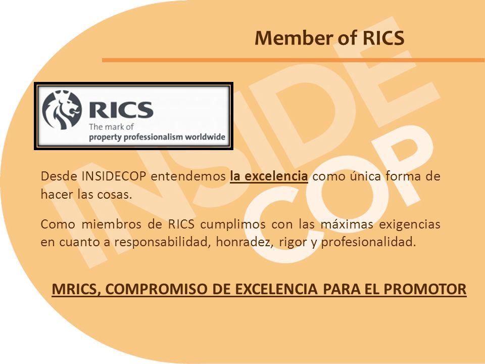 Member of RICS Desde INSIDECOP entendemos la excelencia como única forma de hacer las cosas. Como miembros de RICS cumplimos con las máximas exigencia