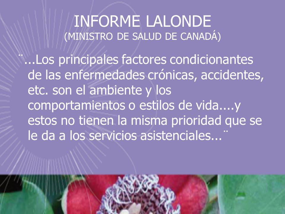 INFORME LALONDE (MINISTRO DE SALUD DE CANADÁ) ¨...Los principales factores condicionantes de las enfermedades crónicas, accidentes, etc. son el ambien