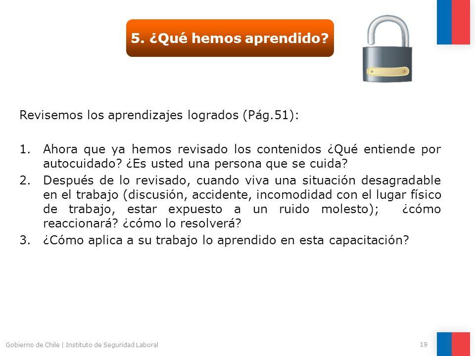Gobierno de Chile | Instituto de Seguridad Laboral 19 5. ¿Qué hemos aprendido? Revisemos los aprendizajes logrados (Pág.51): 1.Ahora que ya hemos revi