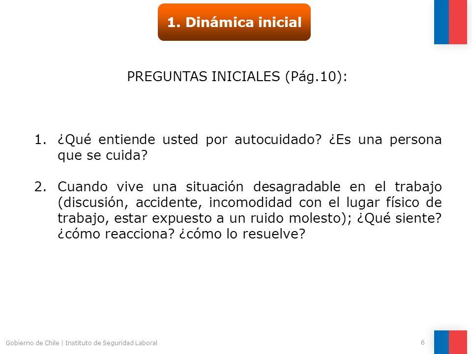Gobierno de Chile | Instituto de Seguridad Laboral 6 PREGUNTAS INICIALES (Pág.10): 1.¿Qué entiende usted por autocuidado? ¿Es una persona que se cuida