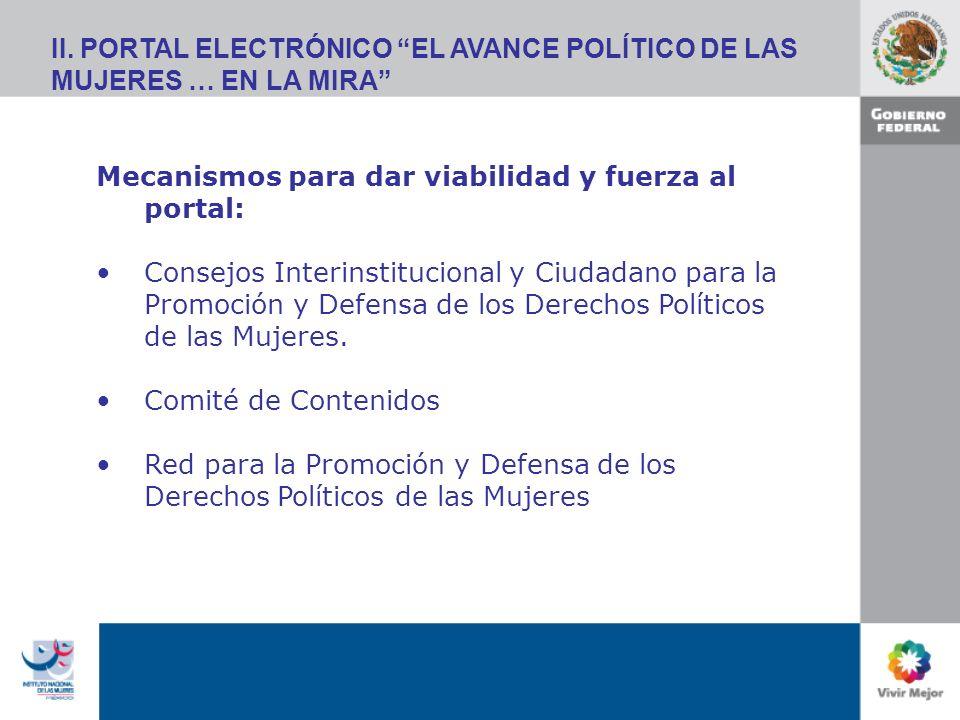 II. PORTAL ELECTRÓNICO EL AVANCE POLÍTICO DE LAS MUJERES … EN LA MIRA Mecanismos para dar viabilidad y fuerza al portal: Consejos Interinstitucional y