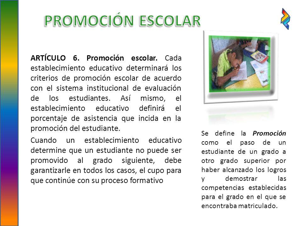 ARTÍCULO 6. Promoción escolar. Cada establecimiento educativo determinará los criterios de promoción escolar de acuerdo con el sistema institucional d