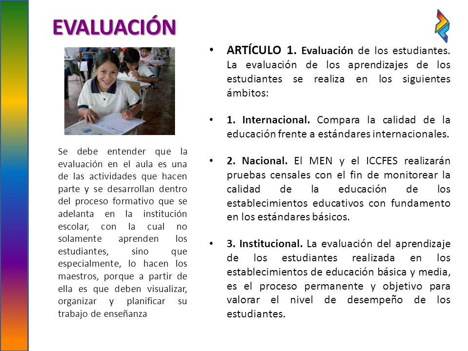 EVALUACIÓN ARTÍCULO 1. Evaluación de los estudiantes. La evaluación de los aprendizajes de los estudiantes se realiza en los siguientes ámbitos: 1. In