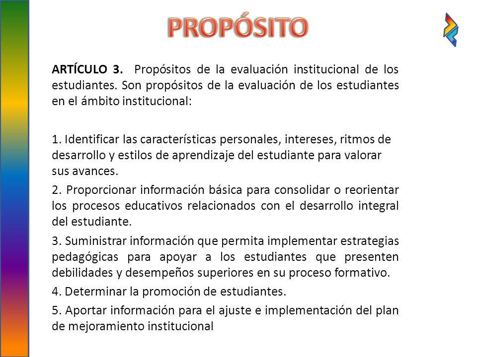 ARTÍCULO 3. Propósitos de la evaluación institucional de los estudiantes. Son propósitos de la evaluación de los estudiantes en el ámbito instituciona