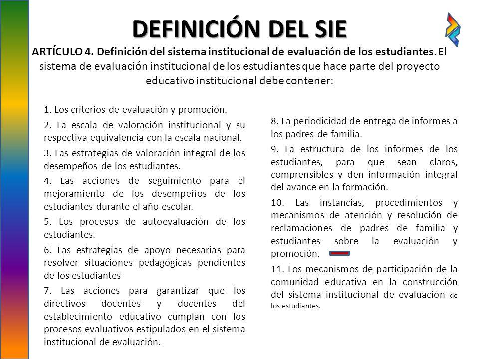 DEFINICIÓN DEL SIE DEFINICIÓN DEL SIE ARTÍCULO 4. Definición del sistema institucional de evaluación de los estudiantes. El sistema de evaluación inst