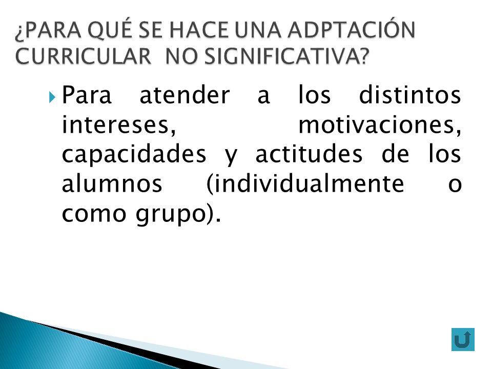 Para atender a los distintos intereses, motivaciones, capacidades y actitudes de los alumnos (individualmente o como grupo).