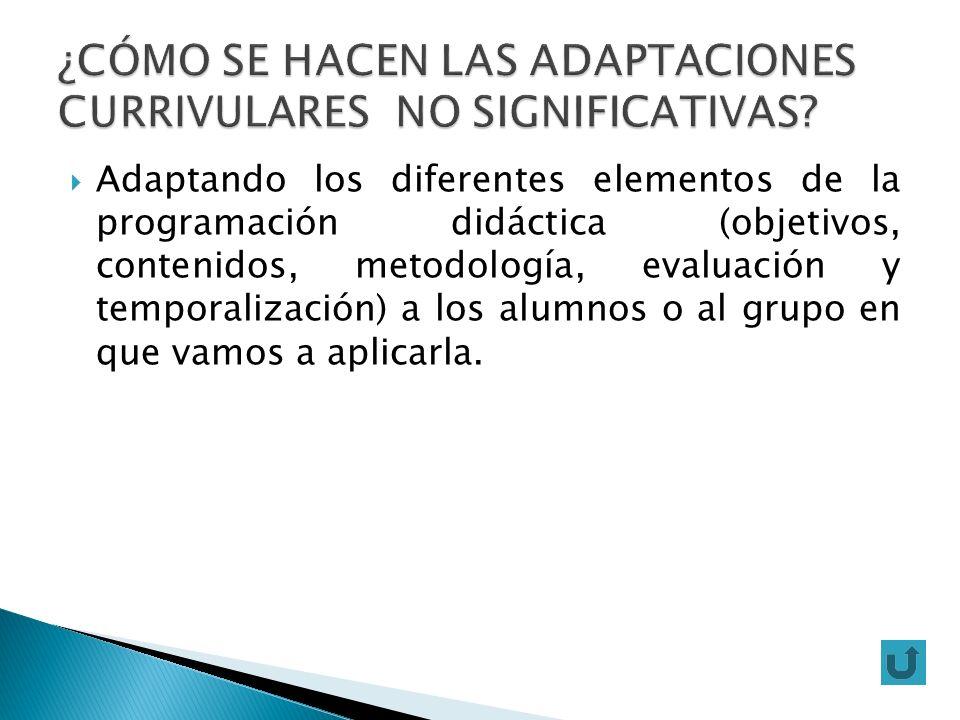 Adaptando los diferentes elementos de la programación didáctica (objetivos, contenidos, metodología, evaluación y temporalización) a los alumnos o al